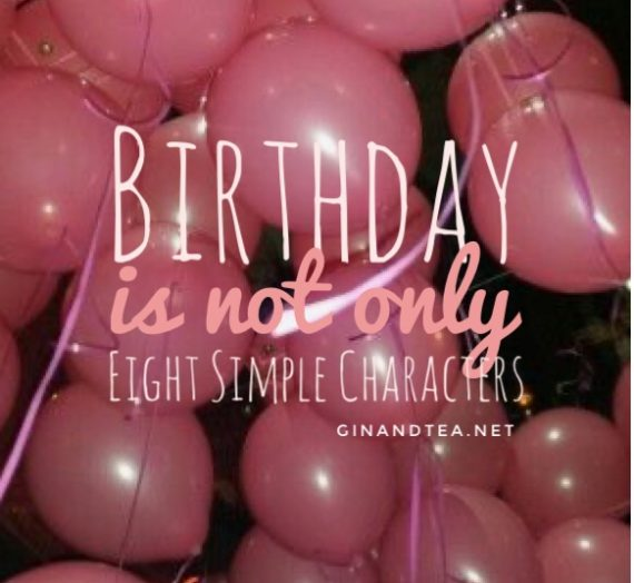 Birthday is not Only Eight Simple Characters.