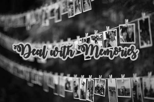 Deal with Memories is a Part of Making a New One.
