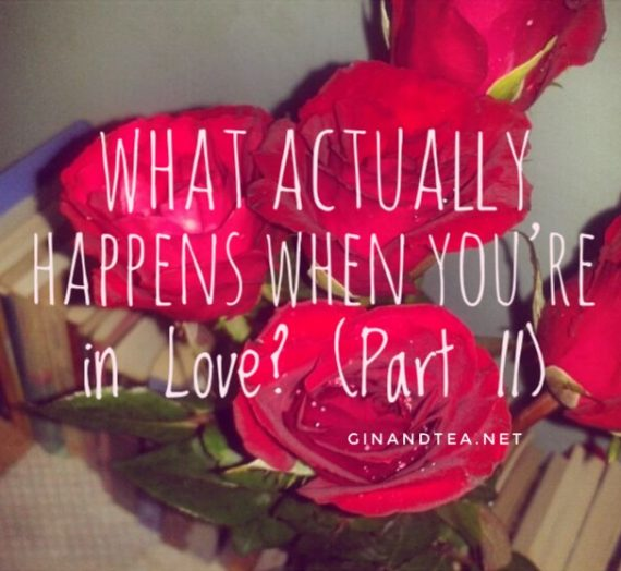 What Actually Happens When You're in Love? (Part II)